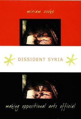 Dissident Syria by Miriam G. Cooke