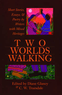 Two Worlds Walking: Short Stories, Essays, and Poetry by Writers of Mixed Heritages by Diane Glancy image