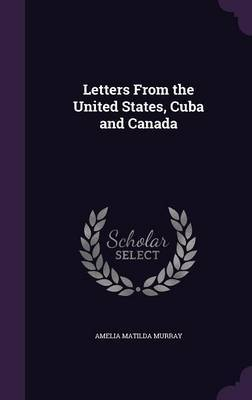 Letters from the United States, Cuba and Canada by Amelia Matilda Murray image