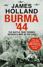 Burma '44 by James Holland