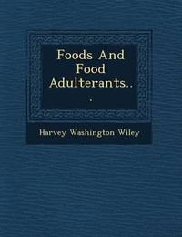 Foods and Food Adulterants... by Harvey Washington Wiley