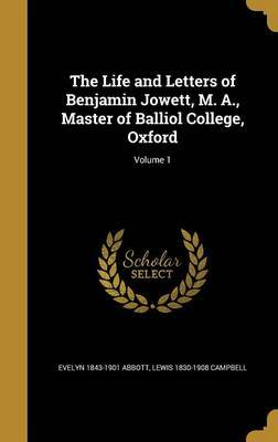 The Life and Letters of Benjamin Jowett, M. A., Master of Balliol College, Oxford; Volume 1 by Evelyn 1843-1901 Abbott image