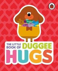 Hey Duggee: The Little Book of Duggee Hugs by Hey Duggee