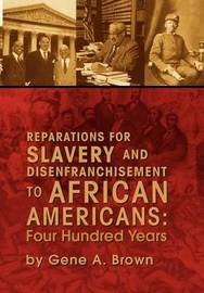 Reparations for Slavery and Disenfranchisement to African Americans by Gene A. Brown