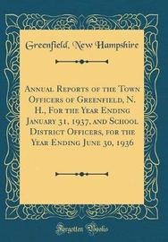 Annual Reports of the Town Officers of Greenfield, N. H., for the Year Ending January 31, 1937, and School District Officers, for the Year Ending June 30, 1936 (Classic Reprint) by Greenfield New Hampshire image
