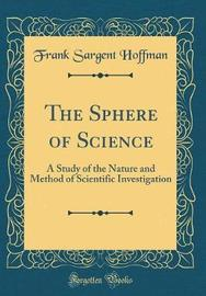 The Sphere of Science by Frank Sargent Hoffman