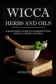 Wicca Herbs and Oils by Sophie Welch