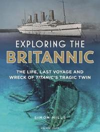 Exploring the Britannic by Simon Mills