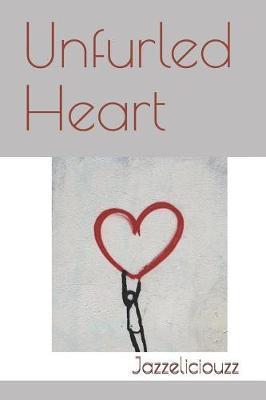 Unfurled Heart by Jazzeliciouzz Ubhi