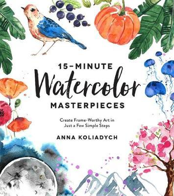15-Minute Watercolor Masterpieces by Anna Koliadych image
