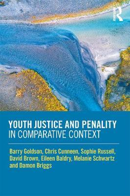 Youth Justice and Penality in Comparative Context by Barry Goldson