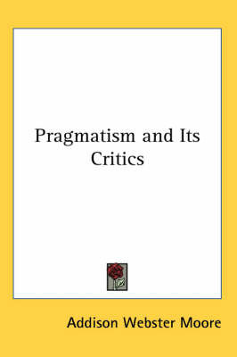Pragmatism and Its Critics by Addison Webster Moore image