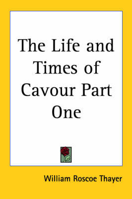 The Life and Times of Cavour Part One by William Roscoe Thayer image