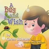 A Bug and a Wish by Karen Scheuer