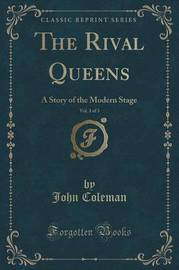 The Rival Queens, Vol. 3 of 3 by John Coleman
