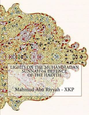 Lights on the Muhammadan Sunnah or Defence of the Hadith by Mahmud Abu Riyyah - Xkp image