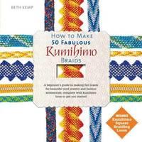 How to Make 50 Fabulous Kumihimo Braids by Beth Kemp