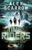 TimeRiders: The Infinity Cage (book 9) by Alex Scarrow
