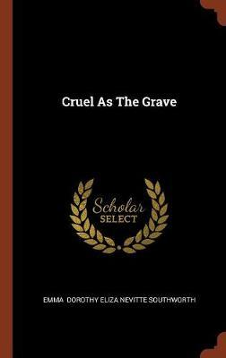 Cruel as the Grave by Emma Dorothy Eliza Nevitte Southworth image