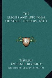 The Elegies and Epic Poem of Albius Tibullus (1841) by Tibullus