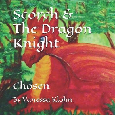 Scorch & The Dragon Knight by Vanessa Klohn