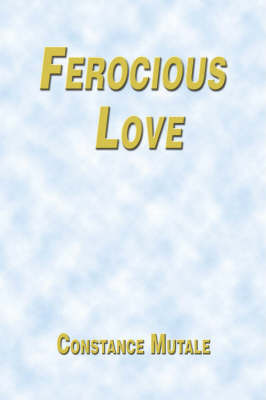 Ferocious Love by Constance Mutale image
