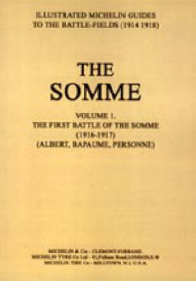 Bygone Pilgrimage - The Somme: 1914-1918: v. 1: First Battle of the Somme 1916-1917 by Michelin