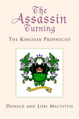 The Assassin Turning: The Kingseer Prophecies by Donald and Lori Macvittie