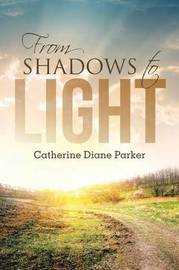 From Shadows to Light by Catherine Diane Parker