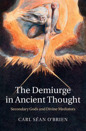 The Demiurge in Ancient Thought by Carl Sean O'Brien