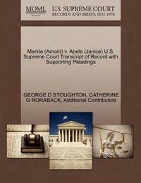 Markle (Arnold) V. Abele (Janice) U.S. Supreme Court Transcript of Record with Supporting Pleadings by George D Stoughton
