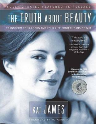 The Truth About Beauty: Transform Your Looks and Your Life from the Inside Out by Kat James image