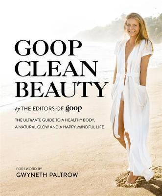 Goop Clean Beauty by The Editors of Goop