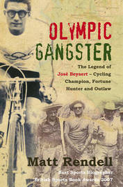 Olympic Gangster: The Legend of Jose Beyaert - Cycling Champion, Fortune Hunter and Outlaw by Matt Rendell image