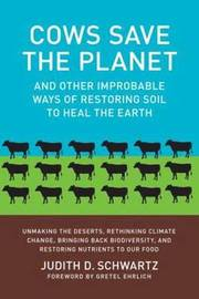 Cows Save the Planet by Judith D Schwartz