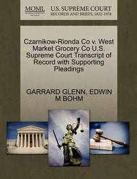 Czarnikow-Rionda Co V. West Market Grocery Co U.S. Supreme Court Transcript of Record with Supporting Pleadings by Garrard Glenn