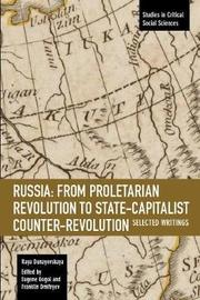 Russia: From Proletarian Revolution to State-Capitalist Counter-Revolution by Raya Dunayevskaya