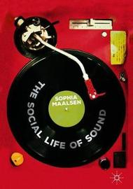 The Social Life of Sound by Sophia Maalsen