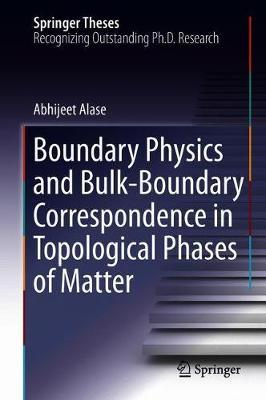 Boundary Physics and Bulk-Boundary Correspondence in Topological Phases of Matter by Abhijeet Alase