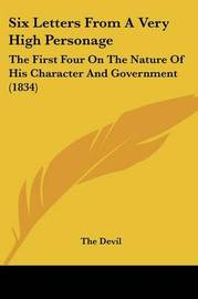 Six Letters From A Very High Personage: The First Four On The Nature Of His Character And Government (1834) by The Devil image