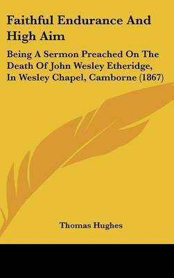 Faithful Endurance And High Aim: Being A Sermon Preached On The Death Of John Wesley Etheridge, In Wesley Chapel, Camborne (1867) by Thomas Hughes