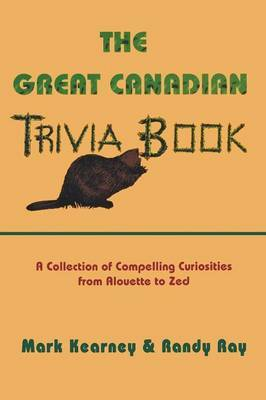 The Great Canadian Trivia Book: No. 1 by Mark Kearney