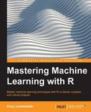 Mastering Machine Learning with R by Cory Lesmeister