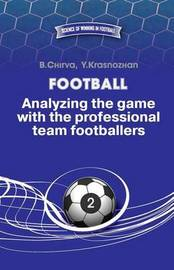 Football. Analyzing the Game with the Professional Team Footballers. by Boris Chirva