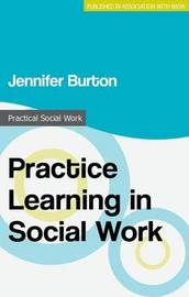 Practice Learning in Social Work by Jennifer Burton