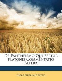 de Pantheismo Qui Fertur Platonis Commentatio Altera by Georg Ferdinand Rettig