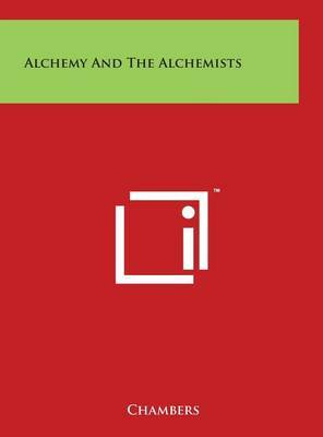 Alchemy And The Alchemists by . Chambers