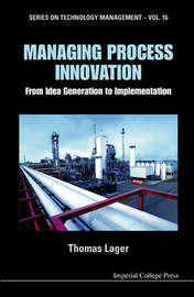 Managing Process Innovation: From Idea Generation To Implementation by Thomas Lager