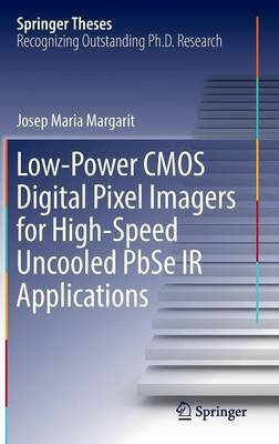 Low-Power CMOS Digital Pixel Imagers for High-Speed Uncooled PbSe IR Applications by Josep Maria Margarit