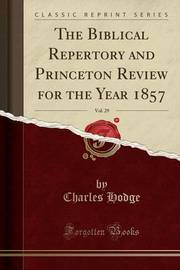 The Biblical Repertory and Princeton Review for the Year 1857, Vol. 29 (Classic Reprint) by Charles Hodge